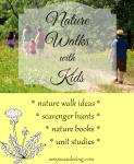 Nature Walks with Kids - nature walk ideas, printable scavenger hunts, and unit studies